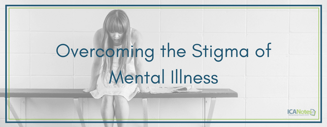 Overcoming the Stigma of Mental Illness ICANotes Behavioral Health EHR