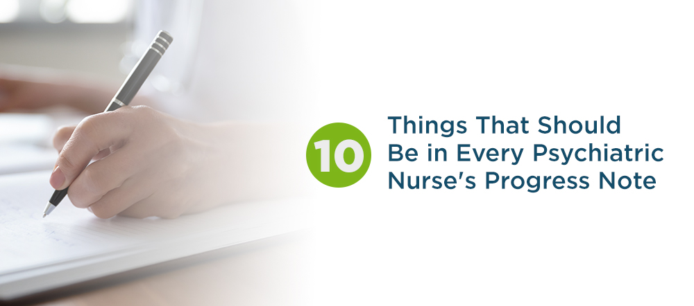10 Things That Should be in Every Psychiatric Nurse Progress Note