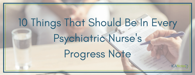 10 Things That Should Be In Every Psychiatric Nurse's Progress Note ICANotes Behavioral Health EHR