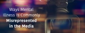 Ways Mental Illness is Commonly Misrepresented in the Media