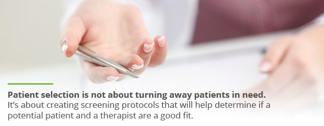 Patient selection helps clinicians determine if a potential patient and therapist will be a good fit.