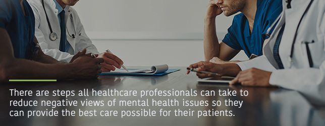 Healthcare professionals can take precautions to reduce negative views of mental health issues