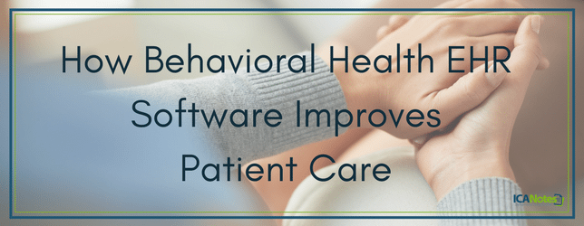 How Behavioral Health EHR Software Improves Patient Care