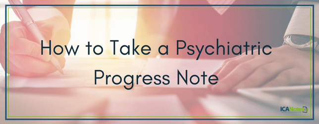 how to create an effective psychiatric progress note ica notes
