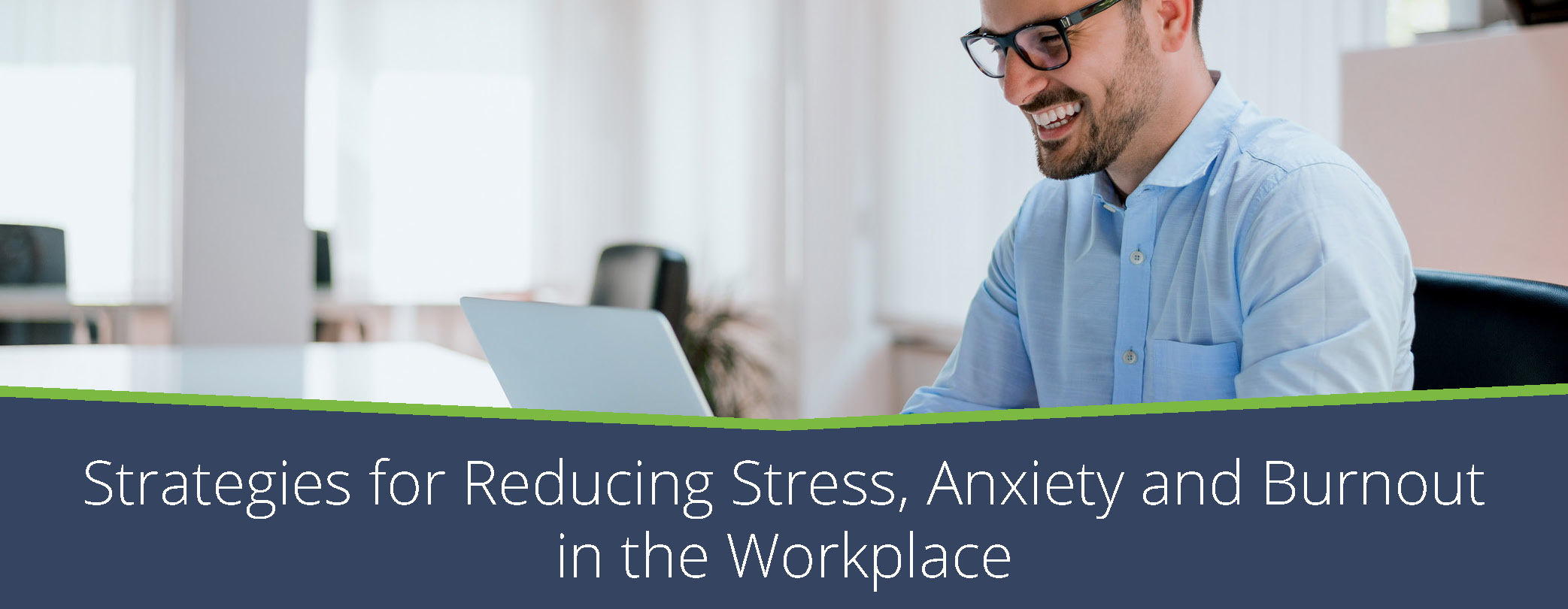 Reducing stress, anxiety and burnout in the workplace