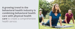 There is a growing trend to combine behavioral and physical health care to create a comprehensive health service.