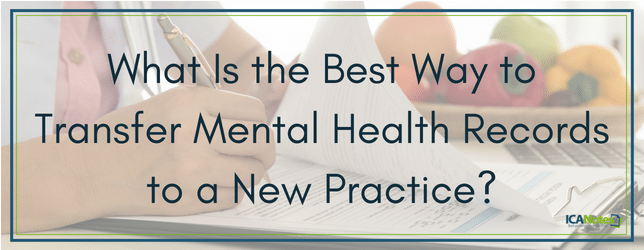 The Best Way To Transfer Mental Health Records To A New Practice