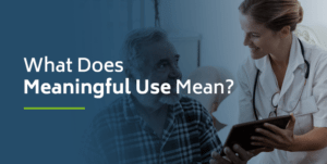 What Does Meaningful Use Mean?