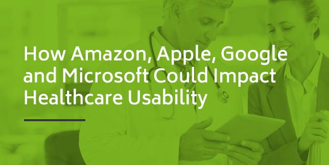 How Amazon, Apple, Google & Microsoft Could Impact Healthcare Usability