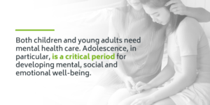 Both children and young adults need mental health care.