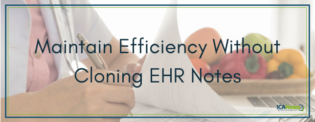 Maintain Efficiency Without Cloning EHR Notes
