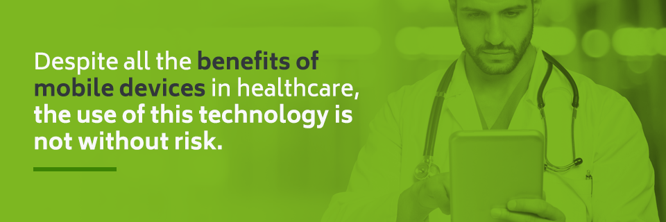 Using mobile devices in healthcare has many benefits, but is not without risk.