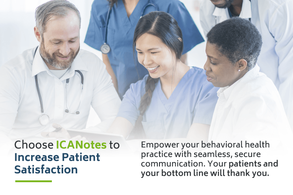 Choose ICANotes Behavioral Health EHR for increased patient satisfaction