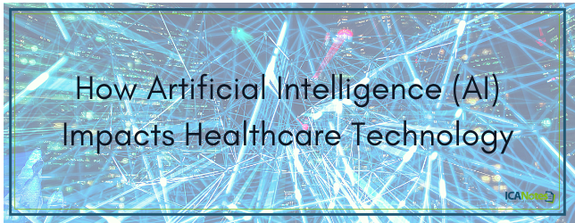 How Artificial Intelligence (AI) Impacts Healthcare Technology