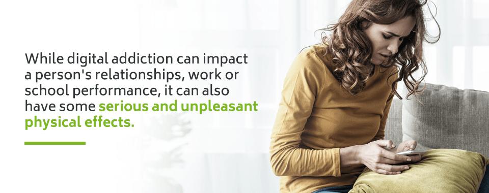 Digital addiction can affect us physically.