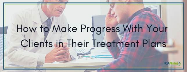 How to Make Progress With Your Clients in Their Treatment Plans
