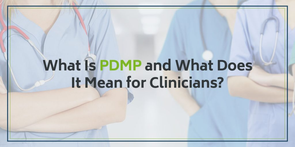 What Is PDMP and What Does It Mean for Clinicians?