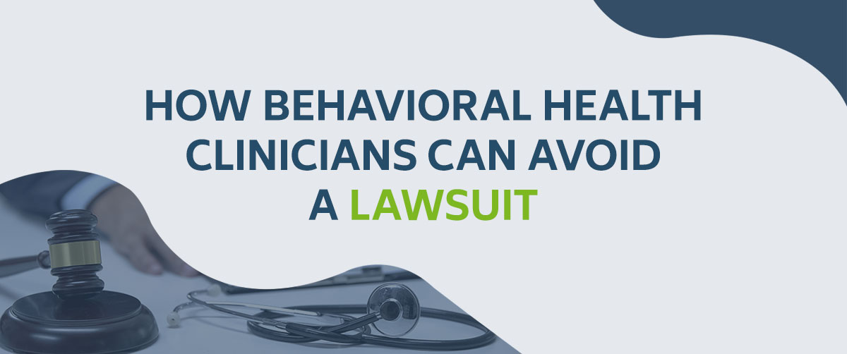 How Behavioral Health Clinicians Can Avoid a Lawsuit