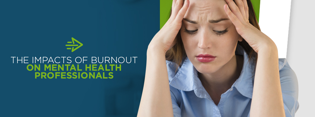 The Impacts of Burnout on Mental Health Professionals