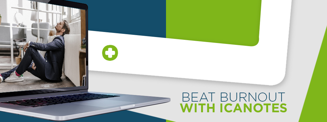 Beat Burnout With ICANotes Behavioral Health EHR