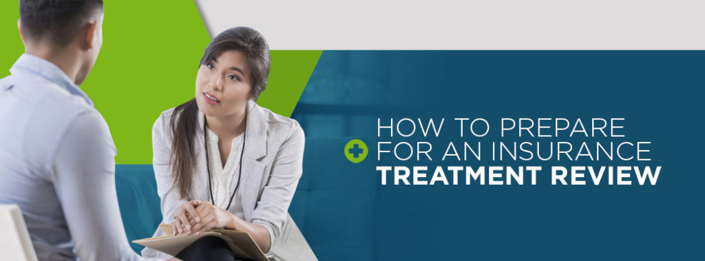 How to Prepare for an Insurance Treatment Review