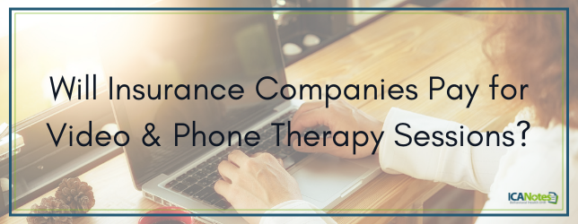 Will Insurance Companies Pay for Video & Phone Therapy Sessions?