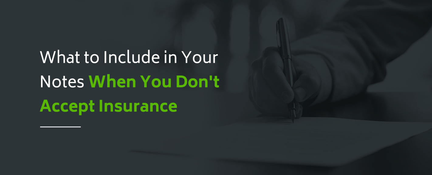 What to Include in Your Notes When You Don't Accept Insurance