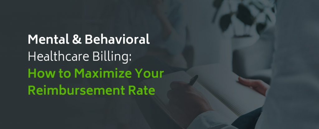 How to maximize your mental and behavioral healthcare reimbursement rate