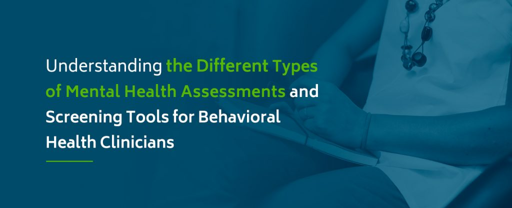 Understanding the Different Types of Mental Health Assessments and Screening Tools for Behavioral Health Clinicians