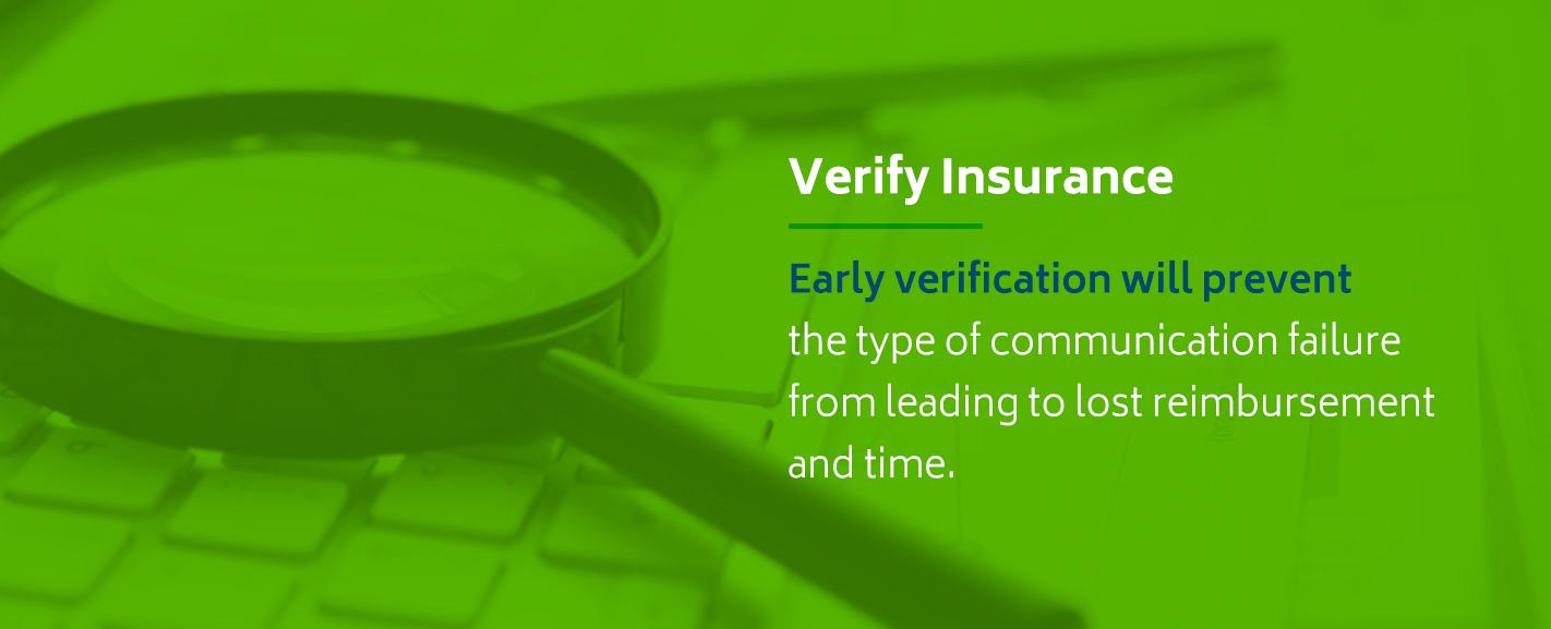 Early insurance verification will prevent communication error and lost reimbursements