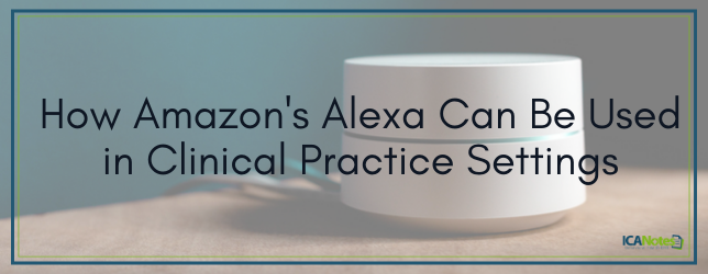 How Amazon's Alexa Can Be Used in Clinical Practice Settings