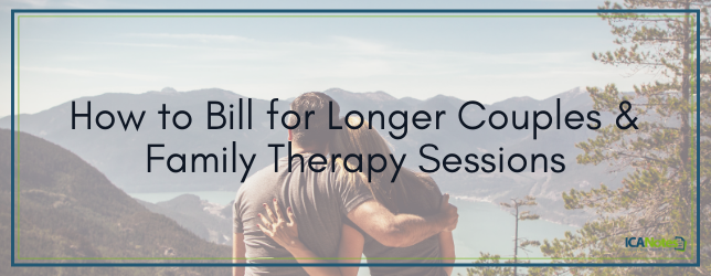 How to Bill for Longer Couples & Family Therapy Sessions