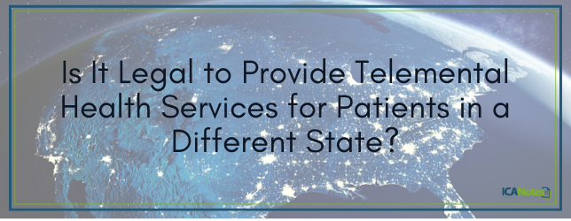 Is It Legal to Provide Telemental Health Services for Patients in a Different State?