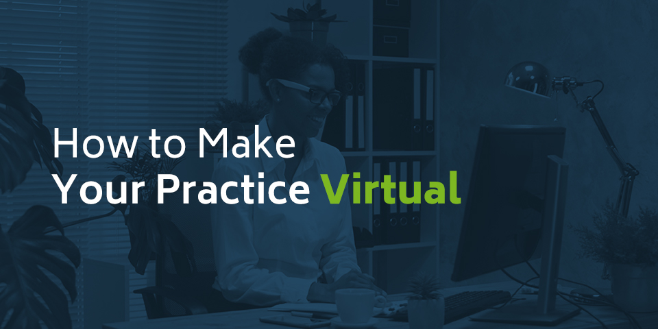 How to Make Your Practice Virtual