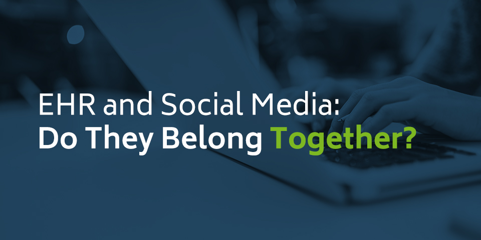 EHR and Social Media: Do They Belong Together?