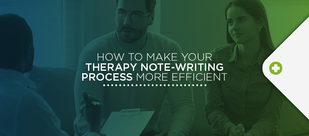 Tips for making your therapy note writing process more efficient