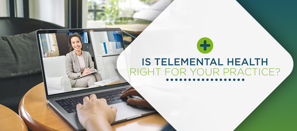 Is Telemental Health Right For Your Practice?
