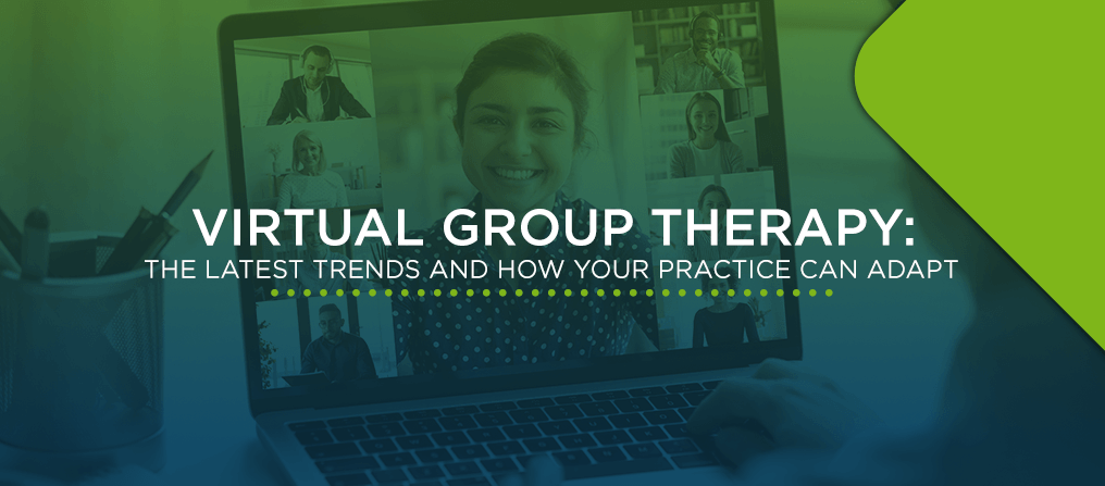 Virtual Group Therapy: The Latest Trends and How Your Practice Can Adapt