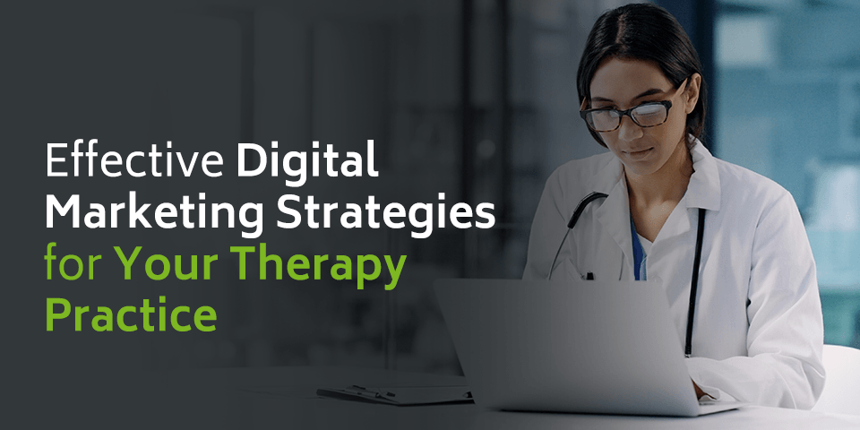 Effective Digital Marketing Strategies for Your Therapy Practice