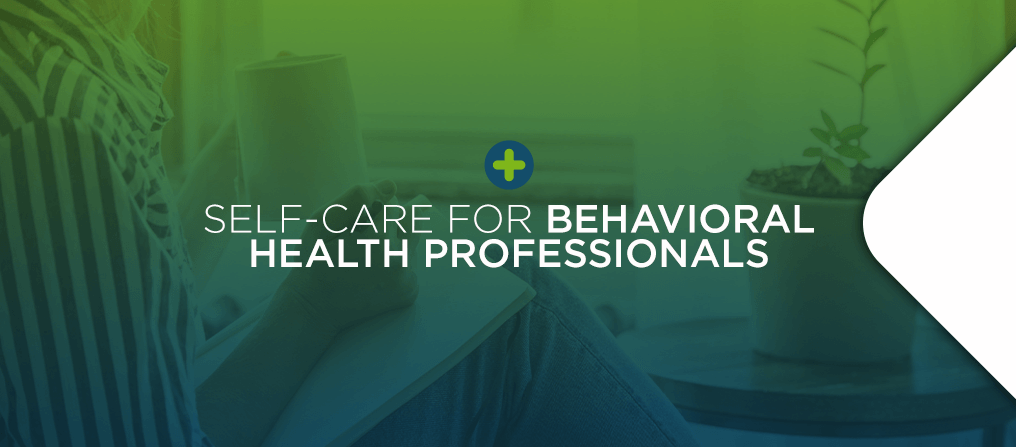 Self-Care for Behavioral Health Professionals