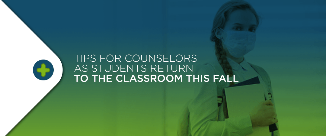 Tips for Counselors as Students Return to the Classroom