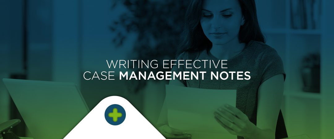 Tips for Writing Effective Case Management Notes