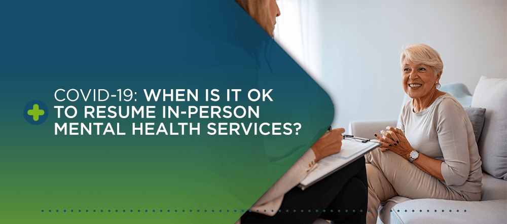 COVID-19: When is it okay to resume in-person mental health services