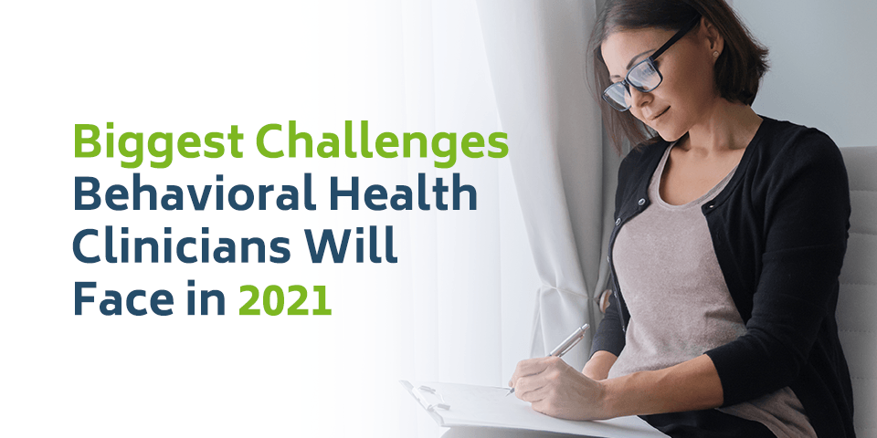 Biggest Challenges Behavioral Health Clinicians Will Face in 2021