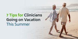 Top 7 Tips for Clinicians Going on Vacation This Summer