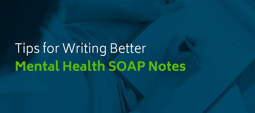 01-Tips-for-writing-better-mental-health-SOAP-notes.jpg